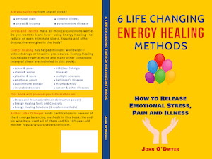 6 Life Changing Energy Healing Methods: How to Release Emotional Stress, Pain and Illness